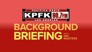 "KPFK ""Background Briefing"" : Audio Interview - August 3, 2017"