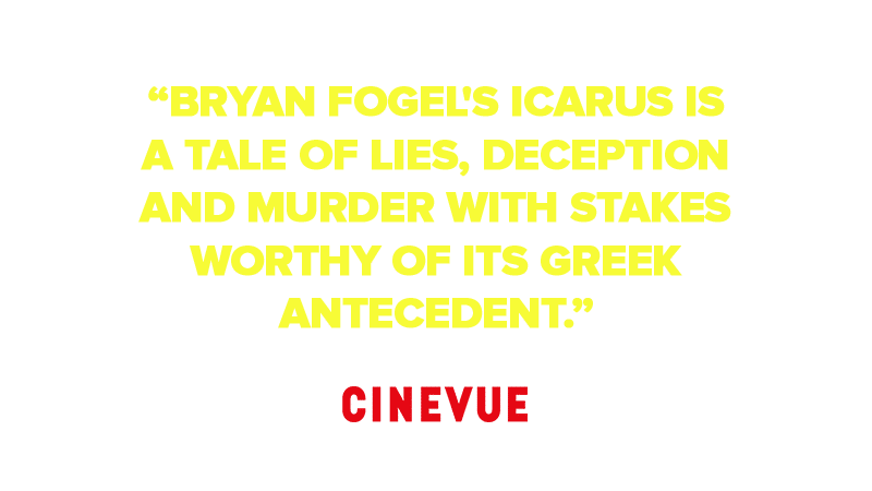 """Bryan Fogel's Icarus is a tale of lies, deception and murder with stakes worthy of its Greek antecedent."""