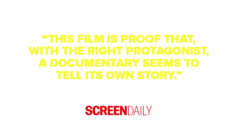 """""""This film is proof that, with the right protagonist, a documentary seems to tell its own story."""""""