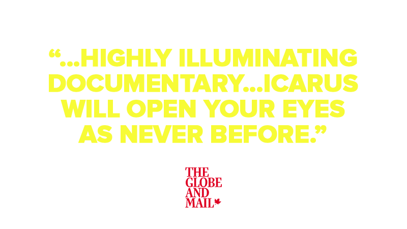 """...highly illuminating documentary...Icarus will open your eyes as never before."""