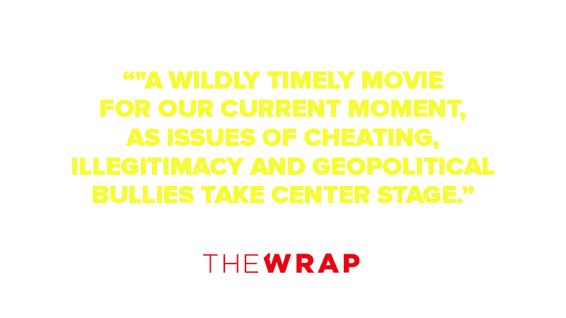 """A wildly timely movie for our current moment, as issues of cheating, illegitimacy and geopolitical bullies take center stage."""