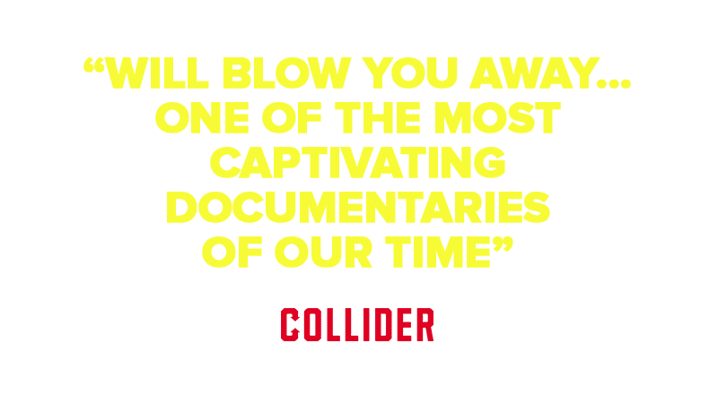 """""""Will blow you away…One of the most captivating documentaries of our time"""""""