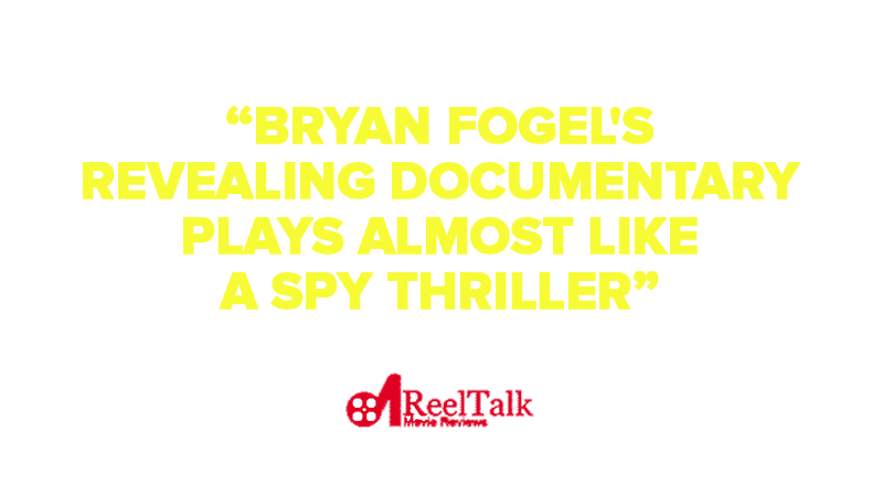 """Bryan Fogel's  revealing documentary plays almost like  a spy thriller"""