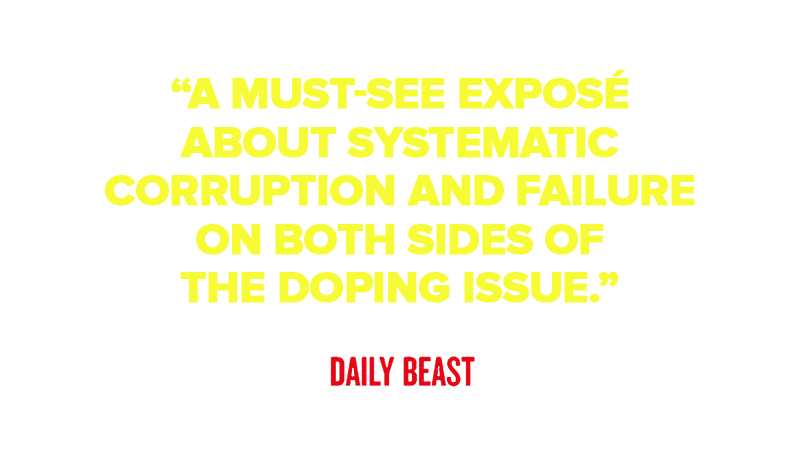 """For those who cherish honesty, fair play, and upright athletic competition, the film is a must-see exposé about systematic corruption and failure on both sides of the doping issue."""