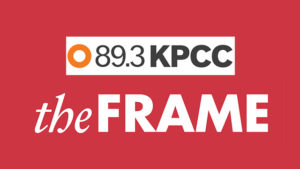 "KPCC ""The Frame"": Audio Interview - August 2017"